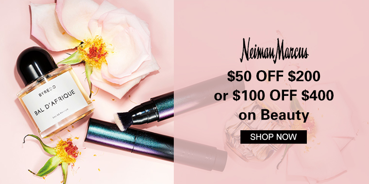 Neiman Marcus:$50 OFF $200 or $100 OFF $400 on Beauty